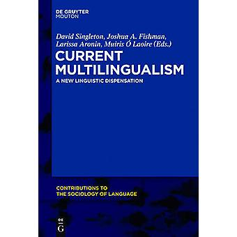 Current Multilingualism A New Linguistic Dispensation by Singleton & David