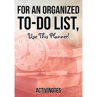 For an Organized todo List use This Planner by Activinotes