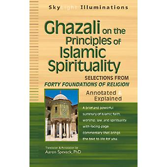 Ghazali on the Principles of Islamic Spirituality - Selections from Fo