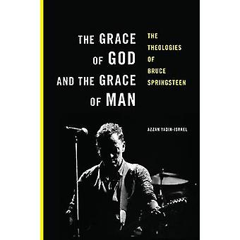 The Grace of God and the Grace of Man The Theologies of Bruce Springsteen by YadinIsrael & Azzan