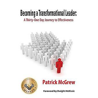 Becoming a Transformational Leader A ThirtyOne Day Journey to Effectiveness by McGrew & Patrick