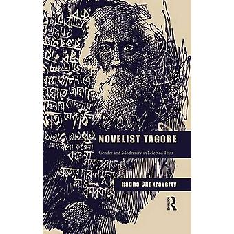 Novelist Tagore  Gender and Modernity in Selected Texts by Chakravarty & Radha