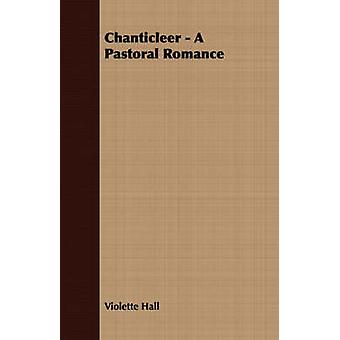 Chanticleer  A Pastoral Romance by Hall & Violette