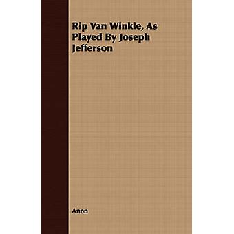 Rip Van Winkle as Played by Joseph Jefferson by Anon