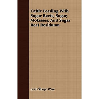 Cattle Feeding With Sugar Beets Sugar Molasses And Sugar Beet Residuum by Ware & Lewis Sharpe