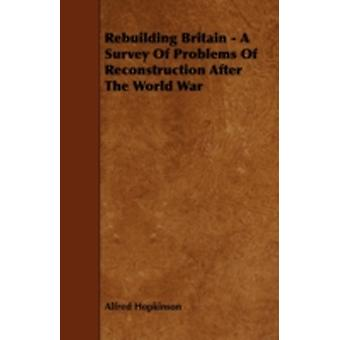 Rebuilding Britain  A Survey Of Problems Of Reconstruction After The World War by Hopkinson & Alfred