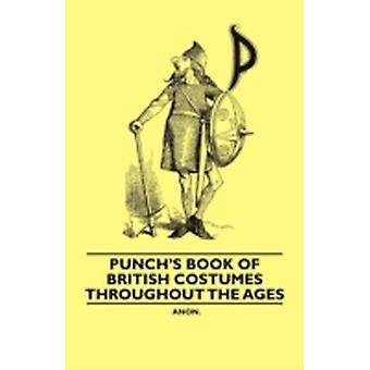 Punchs Book of British Costumes throughout the Ages by Anon.