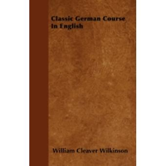 Classic German Course In English by Wilkinson & William Cleaver