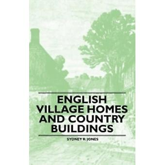 English Village Homes and Country Buildings by Jones & Sydney R.