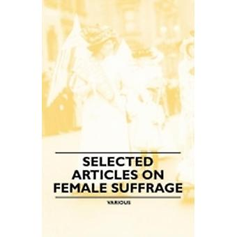 Selected Articles on Female Suffrage by Various