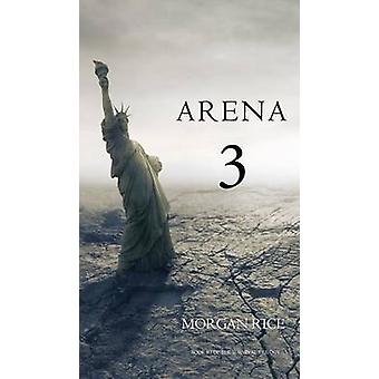 Arena 3 Book 3 in the Survival Trilogy by Rice & Morgan