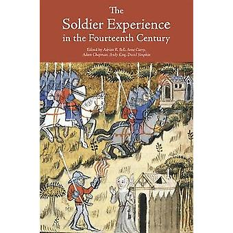 Soldier Experience in the Fourteenth Century by Bell & Adrian R