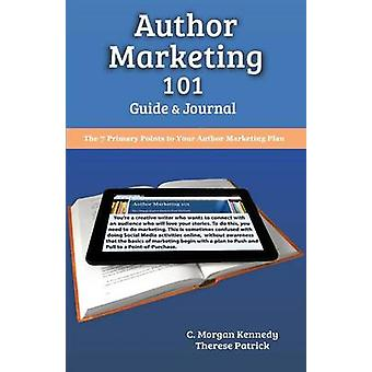 Author Marketing 101 Guide and Journal by Kennedy & C. Morgan