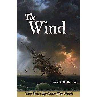 The Wind Tales From a Revolution  WestFlorida by Hedbor & Lars D. H.