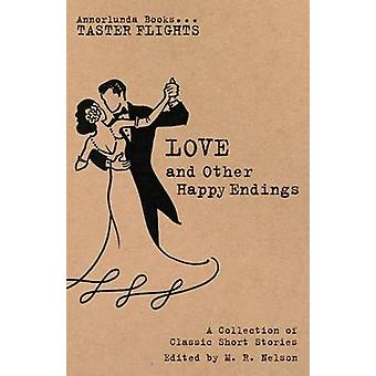 Love and Other Happy Endings A Collection of Classic Short Stories by Nelson & M. R.
