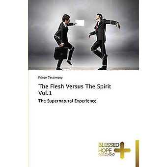 The Flesh Versus the Spirit Vol.1 by Testimony Prince