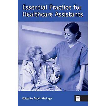 Essential Practice for Healthcare Assistants by Grainger & Angela