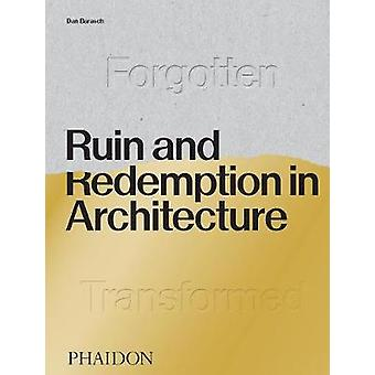 Ruin and Redemption in Architecture de Dan Barasch - 9780714878027 Bo