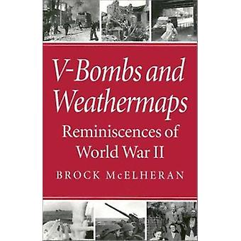 V-Bombs and Weathermaps - Reminiscences of World War II by Brock McElh