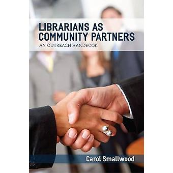 Librarians as Community Partners - An Outreach Handbook by Carol Small
