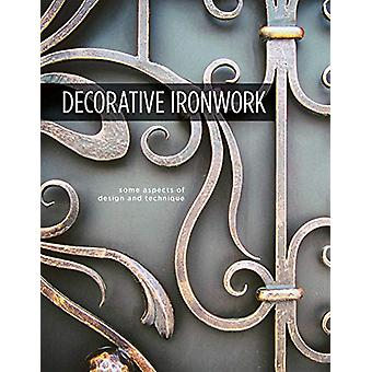 Decorative Ironwork - Some Aspects of Design and Technique by The Coun