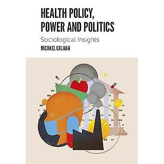 Health Policy - Power and Politics - Sociological Insights by Michael