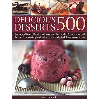 500 Delicious Desserts - An incredible collection of tempting ways to