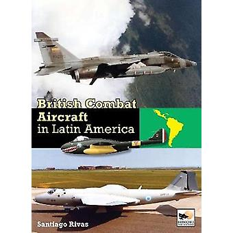 British Combat Aircraft in Latin America by Santiago Rivas - 97819021