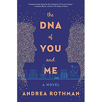 The DNA of You and Me by Andrea Rothman - - 9780062857811 Book