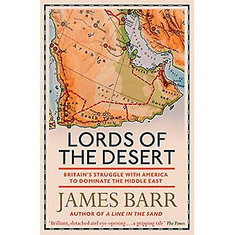 Lords of the Desert - Britain's Struggle with America to Dominate the
