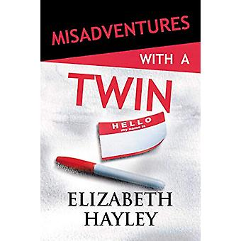 Misadventures with a Twin by Elizabeth Hayley - 9781642631609 Book