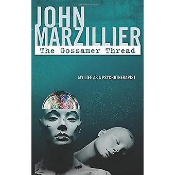 The Gossamer Thread - My Life as a Psychotherapist by John Marzillier
