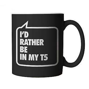 I'd Rather Be In My T5, Black Mug - Funny Gift Birthday, Christmas etc