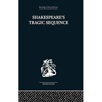 Shakespeare's Tragic Sequence - 9780415850629 Book