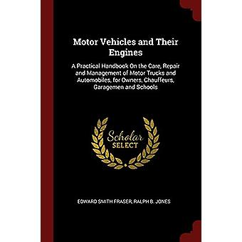 Motor Vehicles and Their Engines - A Practical Handbook on the Care -