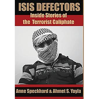 Isis Defectors - Inside Stories of the Terrorist Caliphate by Anne Spe