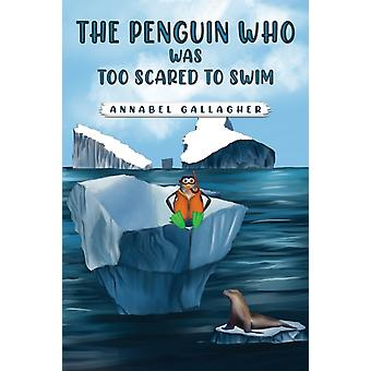 The Penguin Who Was Too Scared to Swim di Annabel Gallagher