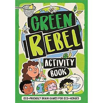 The Green Rebel Activity Book Ecofriendly Brain Games for Ecoheroes