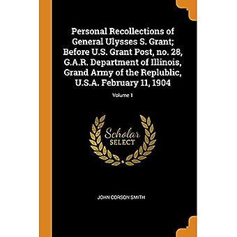 Lembranças Pessoais do General Ulysses S. Grant; Antes do U.S. Grant Post, nº 28, Departamento de G.A.R. de Illinois, Grande Exército da Replublic, EUA 11 de fevereiro de 1904; Volume 1
