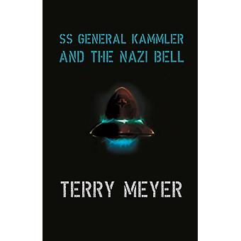 SS General Kammler and the Nazi Bell by Terry Meyer