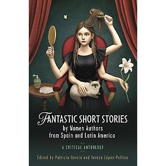 Fantastic Short Stories by Women Authors from Spain and Latin America A Critical Anthology Cymru  Iberian and Latin American Studies