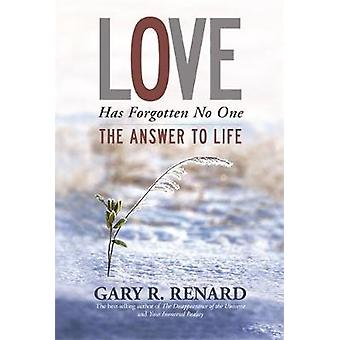 Love Has Forgotten No One The Answer to Life by Renard & Gary R.
