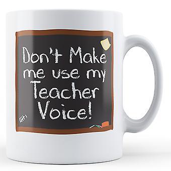 Lass mich meine Lehrer Stimme verwenden! -Bedruckte Becher
