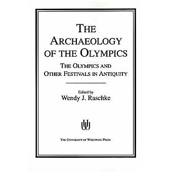 The Archaeology of the Olympics - Olympics and Other Festivals in Anti