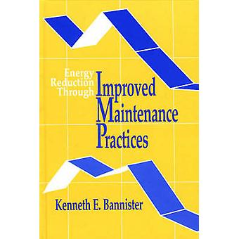 Energy Reduction Through Improved Maintenance Practices by Kenneth E.
