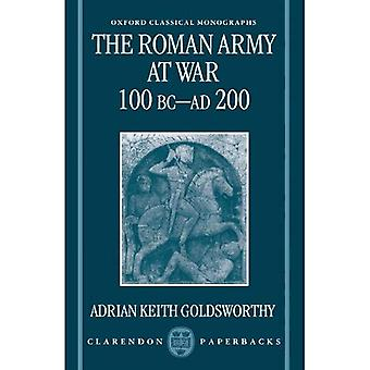 The Roman Army at War, 100 BC-AD 200 (Oxford Classical Monographs)