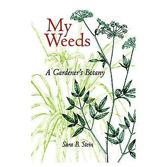 My Weeds: A Gardener's Botany