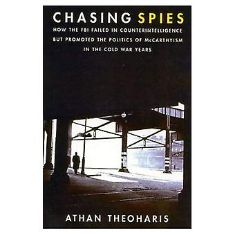 Chasing Spies: How the FBI Failed in Counterintelligence but Promoted the Politics of Mccarthyism in the Cold War Years