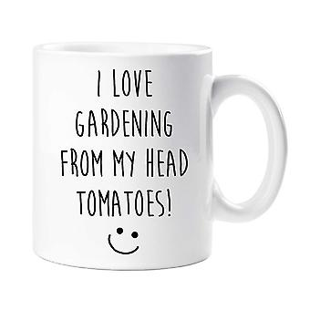 I Love Gardening From My Head Tomatoes! Mug