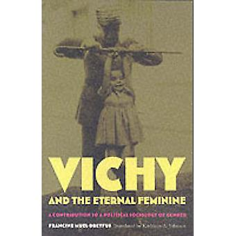 Vichy and the Eternal Feminine - A Contribution to a Political Sociolo